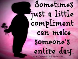 little compliment can make someone's entire day