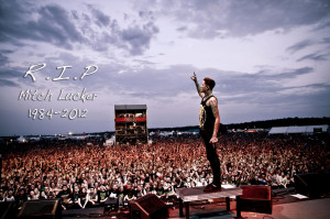 RIP Mitch Lucker, you will…no you are already sorely missed.