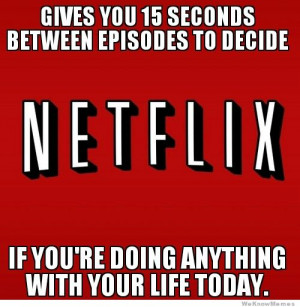 Good Guy Netflix – Gives you 15 seconds between episodes…