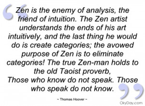 Zen Is the Enemy of analysis,the friend of Intuition ~ Enemy Quote