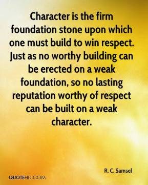 Samsel - Character is the firm foundation stone upon which one ...