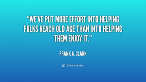 We've put more effort into helping folks reach old age than into ...