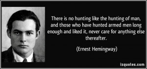 hunting like the hunting of man, and those who have hunted armed men ...