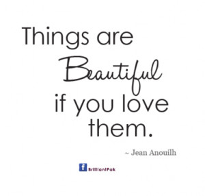 www.imagesbuddy.com/things-are-beautiful-if-you-love-them-beauty-quote ...