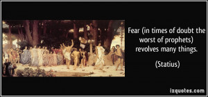 Fear (in times of doubt the worst of prophets) revolves many things ...