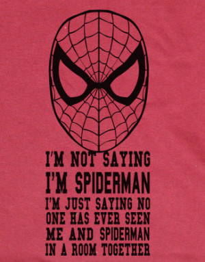 Funny Spider Man quote saying I'm Not Saying I'm Spiderman T-shirt ...