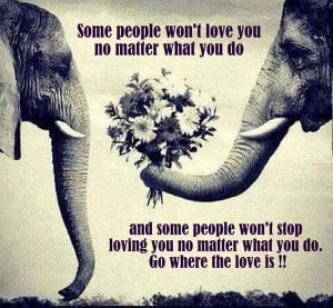 ... you do and some people won't stop loving you no matter what you do. Go