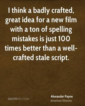 Alexander Payne - I think a badly crafted, great idea for a new film ...