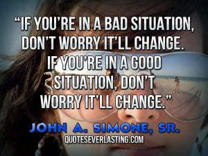 worry-it'll-change.-If-you're-in-a-good-situation-don't-worry ...