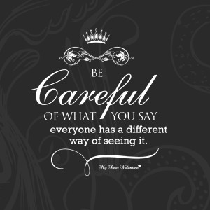 Be careful of what you say
