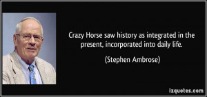 Crazy Horse saw history as integrated in the present, incorporated ...