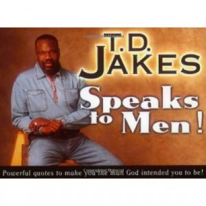 Jakes Speaks to Men!: Powerful, Life-Changing Quotes to Make You ...