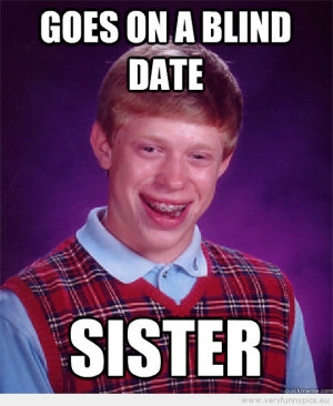 Funny Picture - Bad luck brian goes on a blind date sister