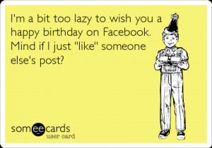 Sarcastic Birthday Wishes I'm a bit too lazy to wish you
