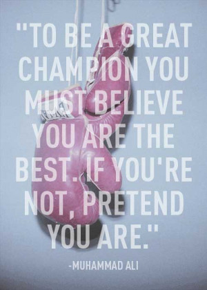 To be a great champion you must believe you are the best. If you're ...