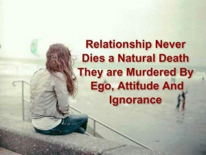 ... natural death. They are murdered by ego, attitude and ignorance