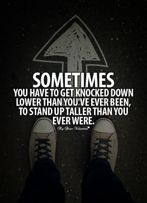 quotes about life being sometimes you have to get knocked down get you ...