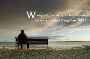 ... Neither is Losing, but the only thing is Doing Your Best. - Larry Bird