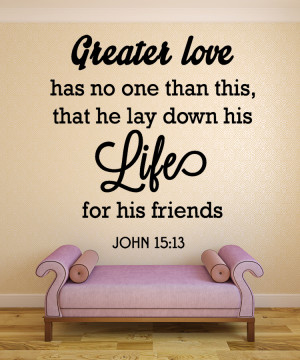 John 15:13 Greater Love...Christian Wall Decal Quotes