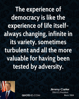 The experience of democracy is like the experience of life itself ...