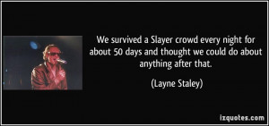We survived a Slayer crowd every night for about 50 days and thought ...