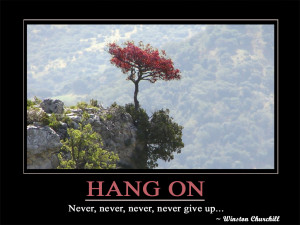 Hang on Never, never, never, never give up
