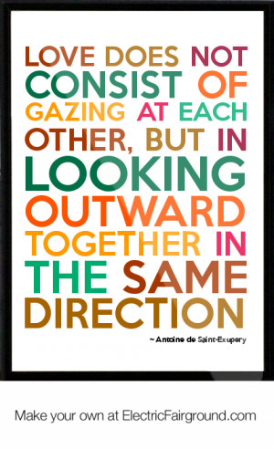 antoine de saint exupery quote love does not consist of gazing at each ...