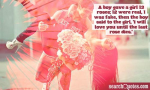 boy gave a girl 13 roses; 12 were real, 1 was fake, then the boy ...