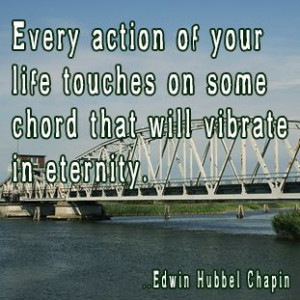 ... on some chord that will vibrate in eternity. Edwin Hubbel Chapin