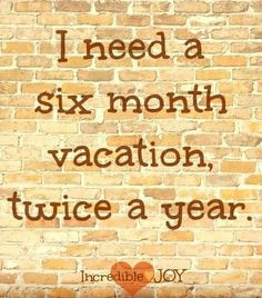 Vacation quote via www.Facebook.com/IncredibleJoy