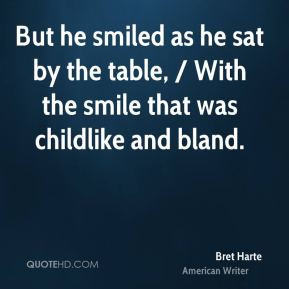 Bret Harte - But he smiled as he sat by the table, / With the smile ...