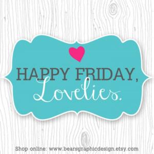 Happy Friday Lovelies