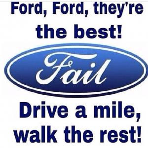 Ford, Ford, they're the best!Drive a mile, walk the rest!