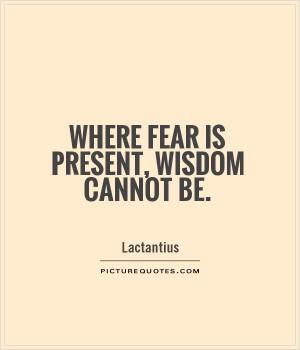 Wisdom Quotes Fear Quotes Lactantius Quotes