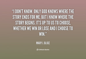 quote-Mary-J.-Blige-i-dont-know-only-god-knows-where-118125.png