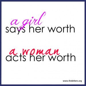Girl Says Her Worth, A Woman Acts Her Worth - Women Quote.
