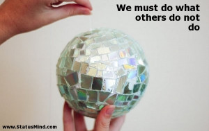 We must do what others do not do - Quotes and Sayings - StatusMind.com