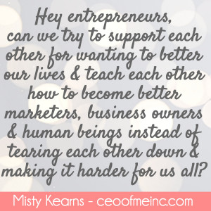 Entrepreneurs, let's Choose to Support & Help Each Other Instead of ...