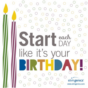 Embrace each day! www.slimgenics.com