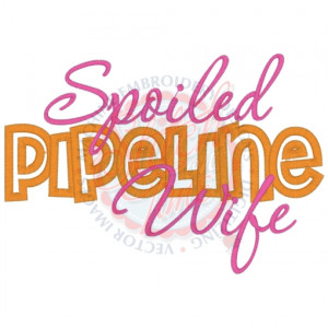 Sayings (4269) Spoiled Pipeline Wife Applique 5x7