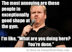 The Most Annoying are those people in exceptionally good shape at the ...