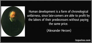 Human development is a form of chronological unfairness, since late ...