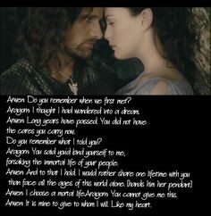 ... Arwen: I choose a mortal life. Aragorn: You cannot give me this. Arwen