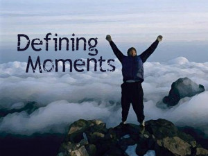 ... of our excellence are moments—literally. Defining moments, that is