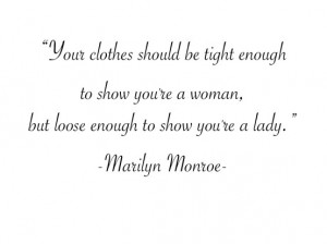 ... 're a woman, but loose enough to show you're a lady. - Marilyn Monroe