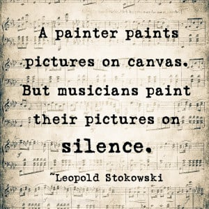 ... . But musicians paint their pictures on silence.