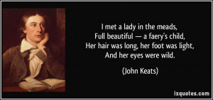 ... hair was long, her foot was light, And her eyes were wild. - John