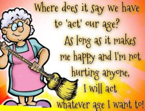 As long as it makes me happy, I will act whatever age I want to...
