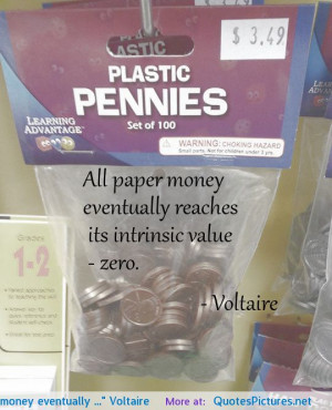 "All paper money eventually …"" Voltaire"