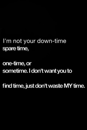 quotes / Not your downtime spare time one time or sometime. So don ...